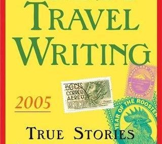 The Best Travel Writing 2005: True Stories from Around the World