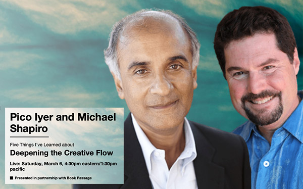 Deepening the Creative Flow with Pico Iyer
